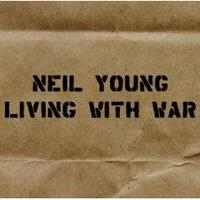 Neil Young - Living With War, his latest album. A protest album.
