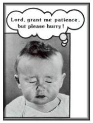 Patience - that is me waiting for response