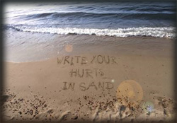 Write your hurt in the sand - Forgive & forget!!And your worries will wash away
