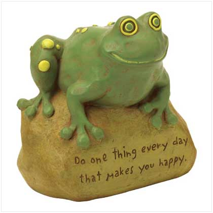 Frog Statue - This one says Do one thing everyday that makes you happy.