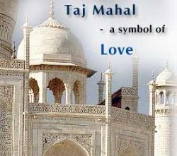 Taj Mahal the Symbol of Love - Taj Mahal the Symbol of Love