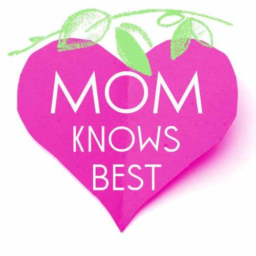 Mom Knows Best! - My own Mom knows best tag :)