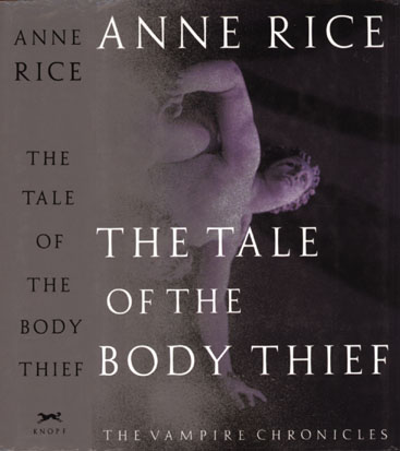 The Tale of the Body Thief - Book 4 of the Vampire Chronicles by Anne Rice.. The Tale of the Body Thief..