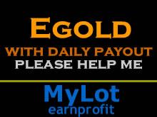 E-gold - Instant Egold, Instant Profits, Help me earn through Egold.