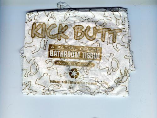 Kick Butt Toilet Tissue - I laughed so hard when I seen this product. The name is definitely fitting.