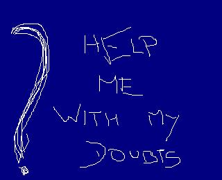Help me with my doubts? - this photo shows my need of help...... it describes that i am in doubt and need help... its very simple yet descriptive i liked this one and that's why uploading it with my discussion