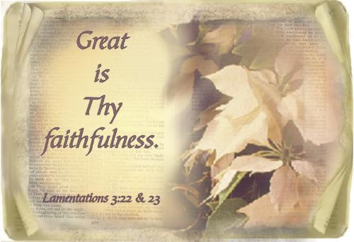 just how great - Great is thy faithfulness. From Lamentations 3:22
