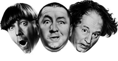 The Three Stooges (Slap-shtick Comedy) - http://en.wikipedia.org/wiki/Three_Stooges
