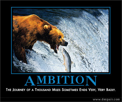 ambition - The journey of thousand miles sometimes ends badly? I hope not!