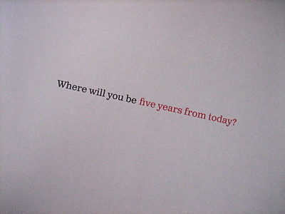 five years from now - ..where will you be?  photo credits to creampuff.tumblr.com