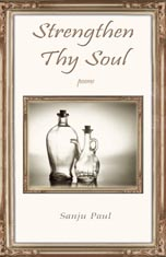 Strengthen Thy Soul: Healing poetry - An unassuming collection of verses that hopes to heal addictions, depressions and frustrations in life, it is also a simple endeavour to analyse life