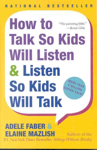 How to Talk So Kids Will Listen and Listen So Kids - A parenting bible