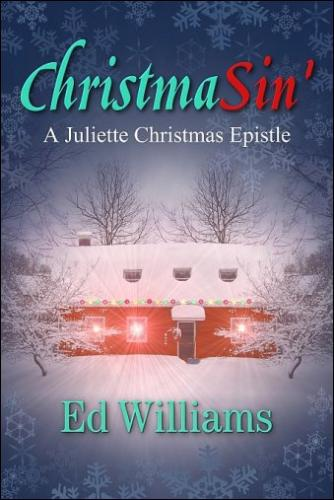 ChristmaSin': A Juliette Christmas Epistle - Written by author Ed Williams -- book selected for perfect summer reading.