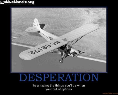Desperate - Desperate time;Action or Patience?