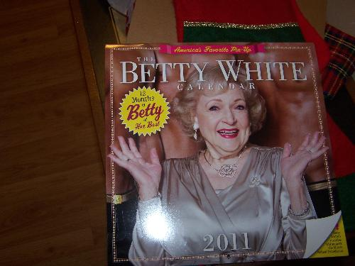 What I asked for; a Betty White calendar -  My parents asked me what I wanted, and this was it. So I was happy to get this for Christmas.
