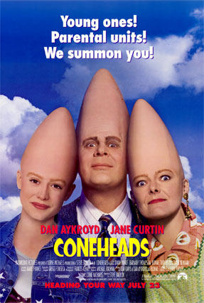 Coneheads - The Coneheads movie! Based on the Saturday Night Live sketch from when the show started back in 1975.