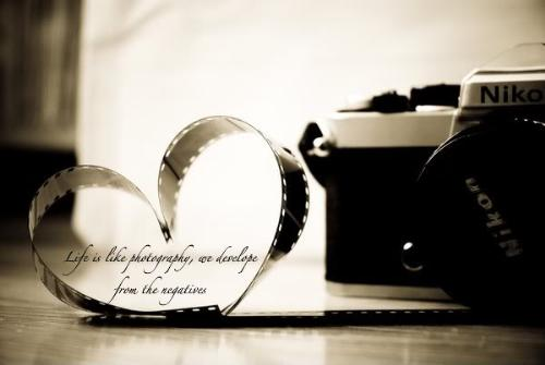 Photography - Life is like a photo we develop from the negatives
