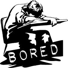 boring life - Doing the same thing day after day brings boredom.