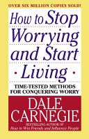 Dale Carnegie book - How to stop worrying and Start Living. A book by Dale Carnegie that will influence your life to be worry free.