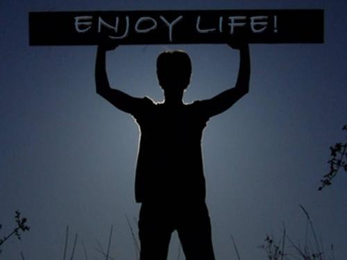 Enjoy Life - Enjoy life and don't waste your time!