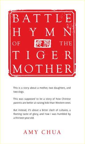 Battle hymn of the tiger mother - Battle hymn of the tiger mother by Amy Chua