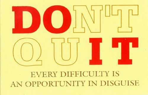 don't quit - every difficulty is an opportunity in disguise