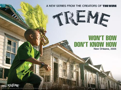 Treme - HBO series set in New Orleans after Katrina.