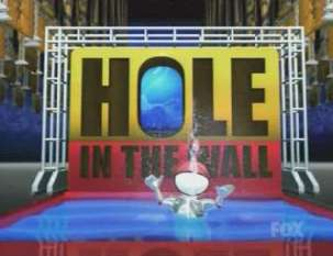 Hole in the wall - A Japense show that has come here. Cartoon Network has its own version.