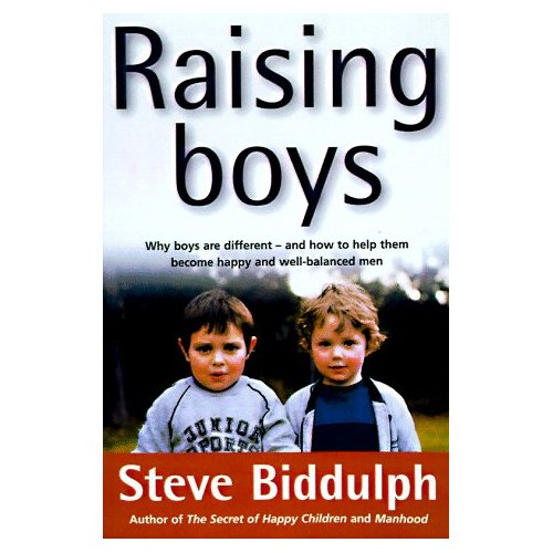 Raising Boys - Raising Boys by Steve Biddulph focuses on boys developmental needs to help them be happy and healthy in every stage of life
