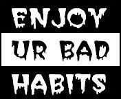 enjoy bad habits - enjoy you bad habits rather crying over them