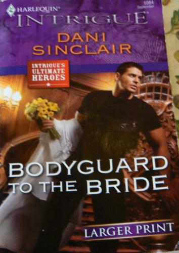 Bodyguard to the bride - A book called Bodyguard to the bride by Dani Sinclair