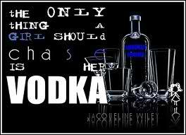 vodka - saphy dear we must chase VODKA hahaha