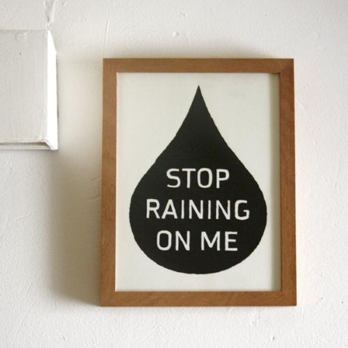 Stop raining so hard! - I do love the rain but please stop raining so hard so much that it goes and ruins someone's day :/