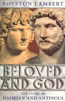 Beloved and God by Royston Lambert - Front cover of the book by Royston Lambert entitled Beloved and God. Tackles the enigmatic Hadrian, a Roman Emperor, and his affair with a greek lad named Antinous. Who was Antinous to Hadrian? Why did Hadrian revere Antinous a god after his death?