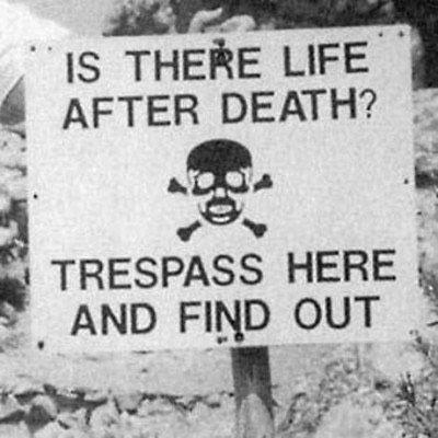 Life - I don't want to find out that way!