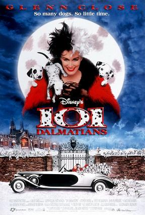 One hundred and one Dalmation - The live action movie based on the Disney cartoon starring Glen Close.