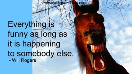 Will Rogers Quote - Everything is funny as long as it happens to someone else.