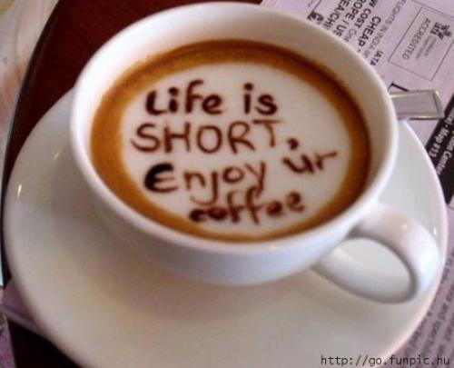 Life Is Short - Life is short. Enjoy your coffee.