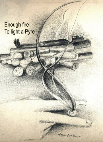 Enough fire to light a pyre  - A pencil drawing by Arle