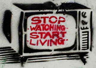 television - stop watching - start living