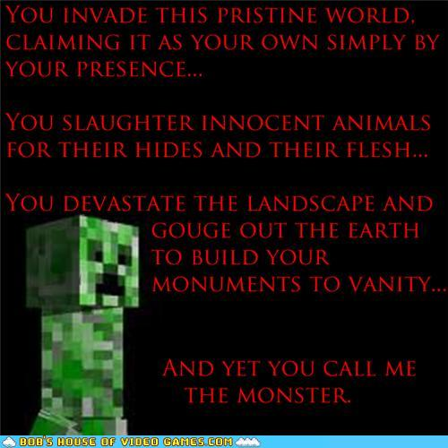 Creeper....Monster? - And you dare call me the monster!