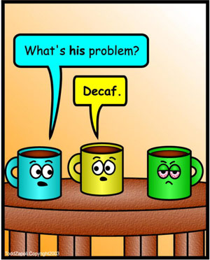 What's With Him - Decaf. Oooh.