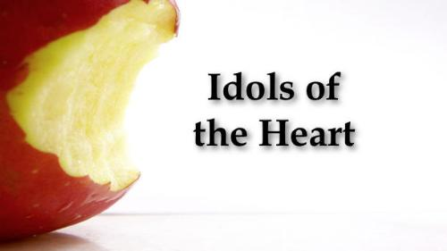 God and idols... - idols of the Heart...