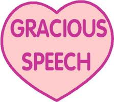 "Gracious speech - ""Gracious speech promotes good relationship"""