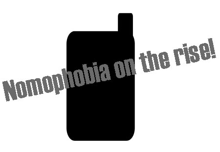 nomophobia - nomophobia - the fear of being without your mobile phone