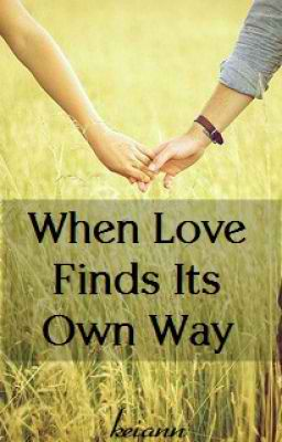 love find its way - we knew how to love thats what we always say i know how to love but the true is love love finds way to be in our heart