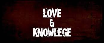 Love and Knowlegde - True knowledge produces love. It must not be used to intimidate and tear people apart, but it must be used to strengthen and bless them.