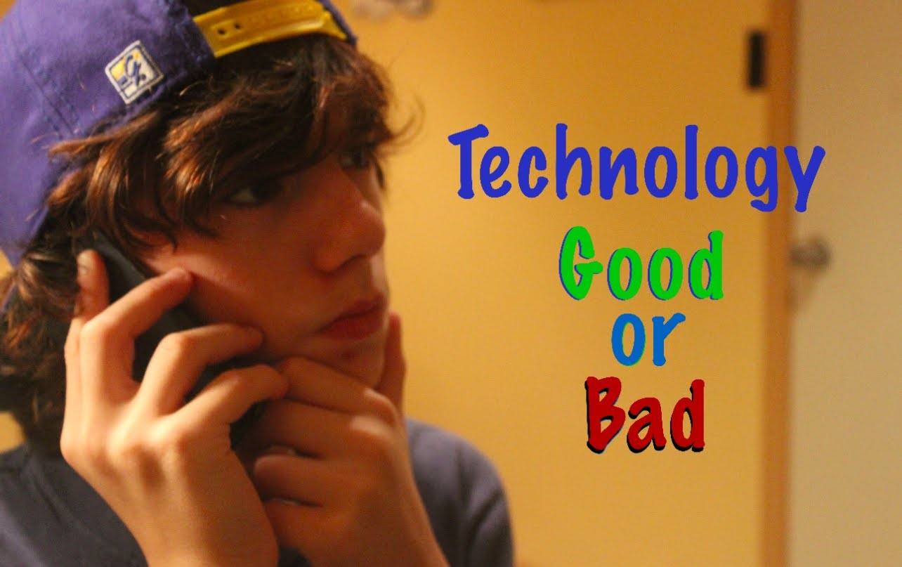 technology good bad 3 Is the internet bad for society and 90 percent said it was good, 6 percent said bad and 3 percent said kinds of outsourcing technology as both.