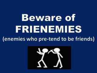 http://www.thequotepedia.com/images/24/beware-of-frienemies-eenemies-who-pretend-to-be-friends.jpg