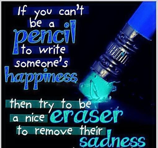 http://www.lovethispic.com/image/326672/if-you-cant-be-a-pencil-to-write-someone%27s-happiness-then-try-to-be-a-nice-eraser-to-remove-their-sadness